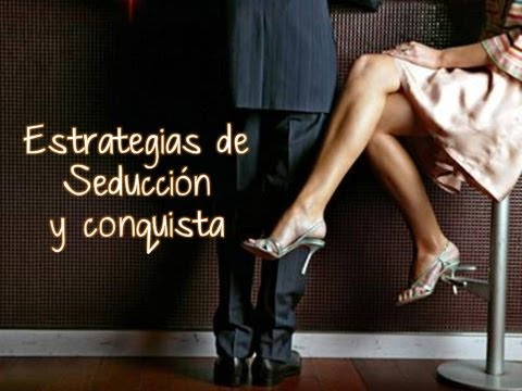 Estrategias de seducción y conquista (Lenguaje Corporal) / Strategies of seduction (Body Language)