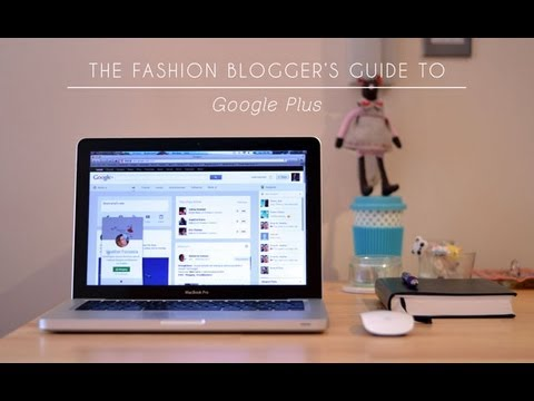 The Fashion Blogger's Guide to Google Plus