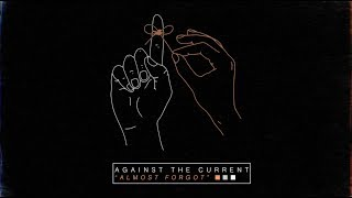 Against The Current Almost Forgot Official Audio