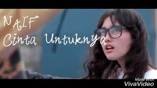 Download Lagu NAIF -  CINTA UNTUKNYA Yang Bikin Baper ( Cover Clip Third KAMIKAZE & Lirik ) Gratis STAFABAND