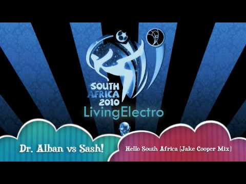 Dr. Alban vs Sash! - Hello South Africa [ FIFA 2010 REMIX ]