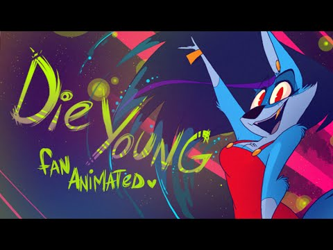 DIE YOUNG- Fan Animated
