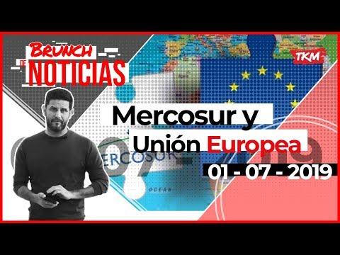 El acuerdo Mercosur - Unión Europea   Brunch de Noticias 1.7