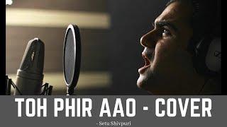 To Phir Aao - Mustafa Zahid | Setu Shivpuri