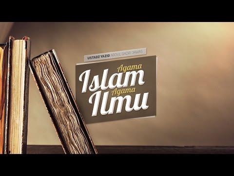 Ceramah Singkat: Agama Islam Agama Ilmu (Ustadz Yazid Abdul Qadir Jawas)