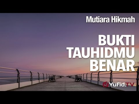 Mutiara Hikmah: Bukti Tauhidmu Benar - Ustadz DR Firanda Andirja, MA.