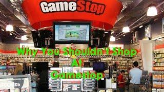 why you shouldnt shop at gamestop