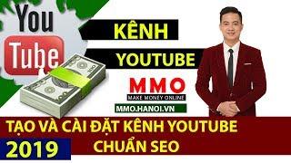Tạo Kênh Youtube và Cài Đặt Kênh Youtube Chuẩn SEO - Kiếm Tiền YouTube 2019 - MMO Hà Nội