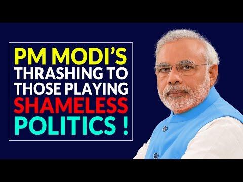 PM Narendra Modi's Thrashing To Those Playing Shameless Politics !