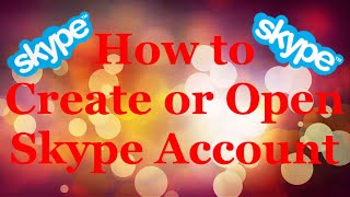 How to creat or Open new Skype account