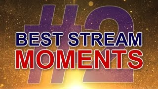 BEST STREAM MOMENTS #2
