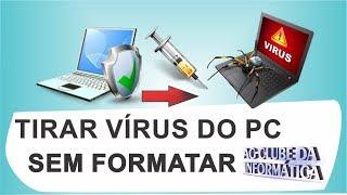 Como tirar vírus do PC sem precisar formatar - passo a passo