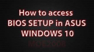 How to access BIOS SETUP ASUS, WINDOWS 10