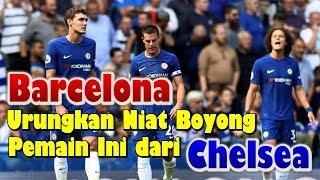 Barcelona Urungkan Niat Boyong Pemain Ini dari Chelsea, Ini Penyebabnya!