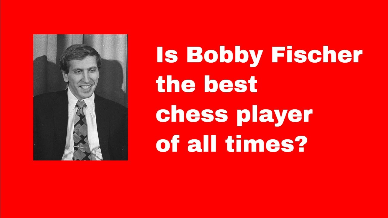 Is bobby fischer the best chess player of all times youtube Where can i buy a chess game