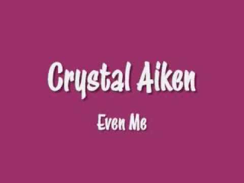 Crystal Aiken - Even Me