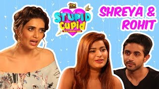 STUPID CUPID with Karishma Tanna | Shreya & Rohit