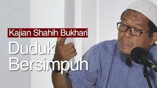 Kajian Shahih Bukhari : Orang yang Bersimpuh di Depan Imam - Ustadz Abu Sa'ad M.A
