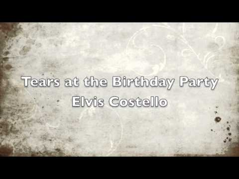 Elvis Costello - Tears At The Birthday Party