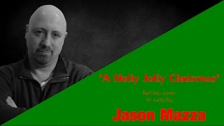 """A HOLLY JOLLY CHRISTMAS"" - Burl Ives cover by Jason Mazza"
