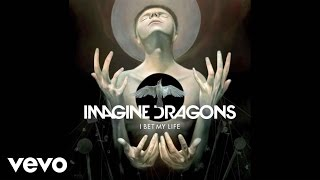 Imagine Dragons - I Bet My Life (Audio)