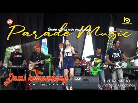 Download DAMI KEMAMBANG - Lutfiana Dewi // PARADE  Live Barurejo Mp4 baru