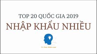 Top 20 Quốc Gia Nhập Khẩu Cao Nhất Thế Giới Năm 2019