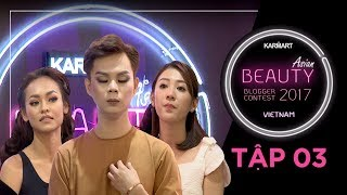KARMART ASIAN BEAUTY BLOGGER CONTEST 2017 - Tập 3 | Beauty Blogger có cần phải đẹp?