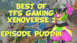 Best of TFS Gaming:  Xenoverse 2 Episode Puddin