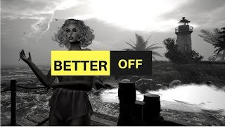 I AM BETTER OFF | SECOND LIFE