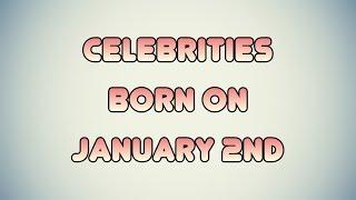 Celebrities born on January 2nd