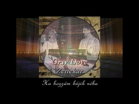Ha hozzám bújik néha - Gray Dove Zenekar