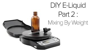 DIY E-Liquid Part 2 : Mixing by Weight Tutorial