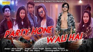 Party Hone Wali Hai | Alvin Singh,Akki Kalyan,Mr Maxx,Rap | New Haryanvi DJ Song 2018