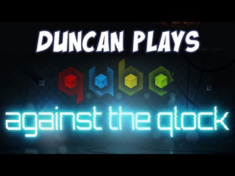 Duncan Plays- Q.U.B.E Against the Qlock