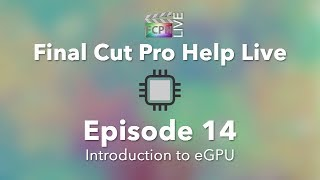 Final Cut Pro Help Live: Introduction to using an eGPU