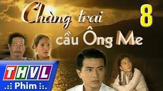 THVL | Chàng trai cầu Ông Me - Tập 8