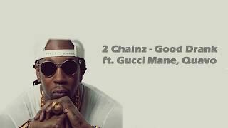2 Chainz - Good Drank ft. Gucci Mane, Quavo (Lyrics)