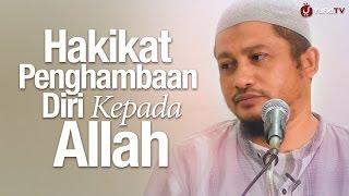 Pengajian Umum: Hakikat Penghambaan Diri Kepada Allah - Ustadz Abdullah Taslim, MA.