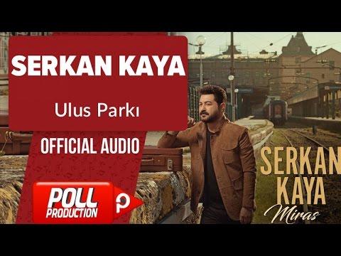 Serkan Kaya - Ulus Parkı - ( Official Audio )
