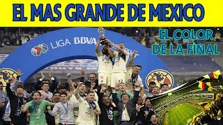América El mas GRANDE de México || El Color de la Final Liga MX 2018