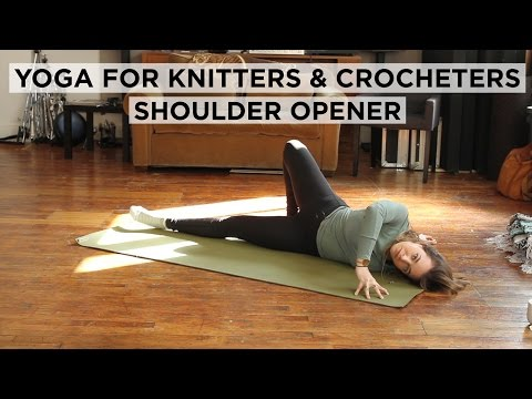 Yoga for Knitters and Crocheters: Shoulder Opener