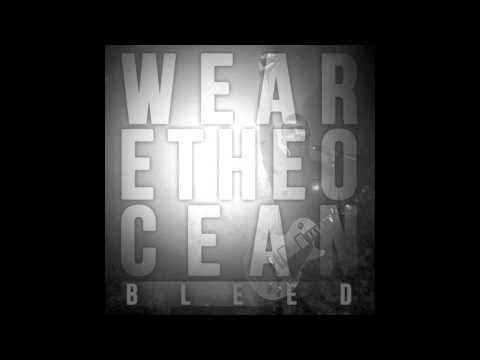We Are The Ocean - Bleed