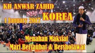 FULL KH ANWAR ZAHID ngaji Tahun Baru di KOREA Lucuu Puuolll, 1 JAN 2017
