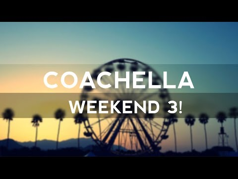 Coachella Weekend 3!
