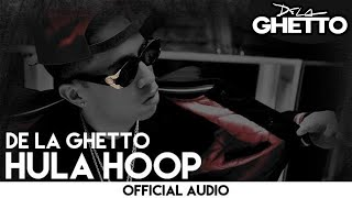 De La Ghetto - Hula Hoop [Official Audio]