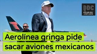 """Aerolinea gringa pide """"sacar"""" a aviones mexicanos"""