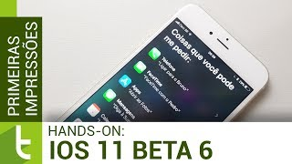 Primeiras impressões do iOS 11 beta 6 | Review do TudoCelular