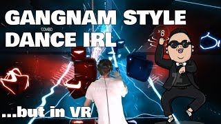 GANGNAM STYLE DANCE IN VR (..but IRL) in Beat Saber on Expert
