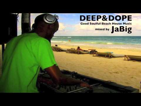 Beach House Music Mix by JaBig (DEEP and DOPE, Jazz, Soul Chill Lounge Playlist)